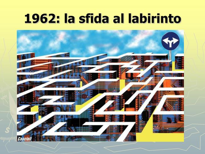 1962: la sfida al labirinto