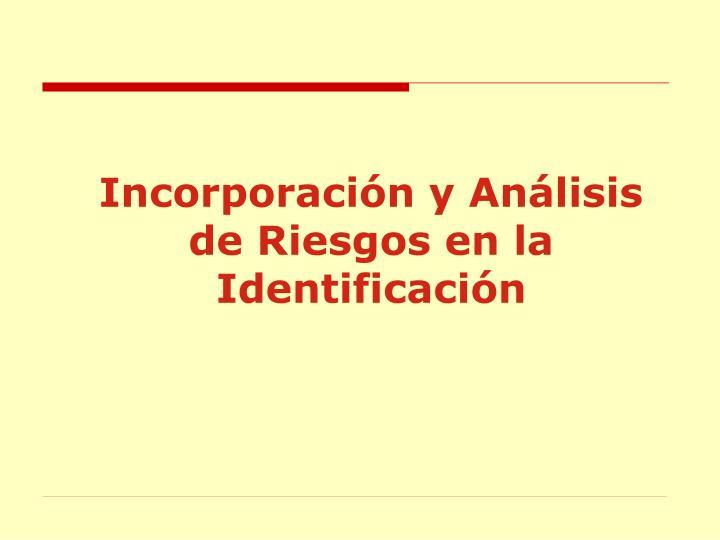 Incorporación y Análisis de Riesgos en la Identificación