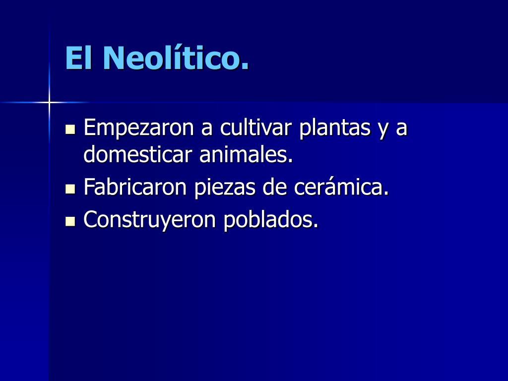 El Neolítico.