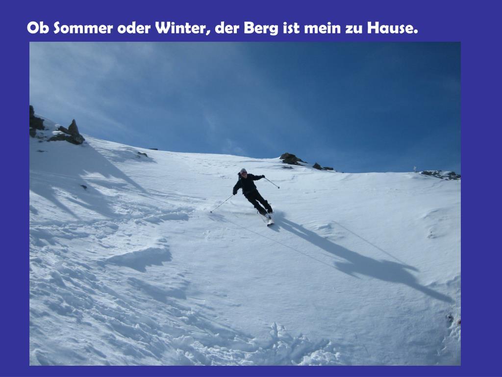 Ob Sommer oder Winter, der Berg ist mein zu Hause.