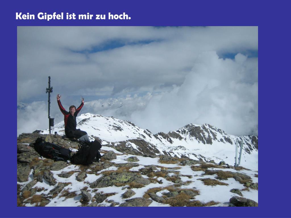 Kein Gipfel ist mir zu hoch.