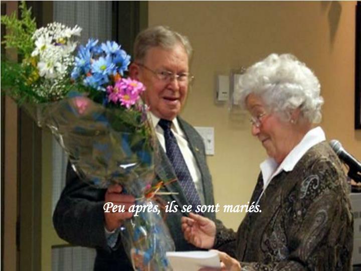 Peu après, ils se sont mariés.