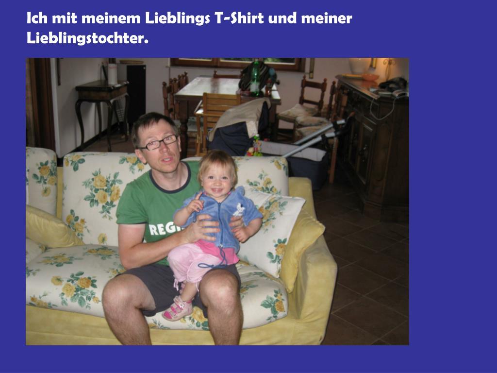 Ich mit meinem Lieblings T-Shirt und meiner Lieblingstochter.