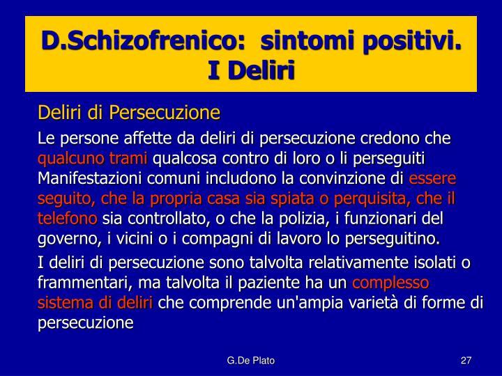 D.Schizofrenico:  sintomi positivi.