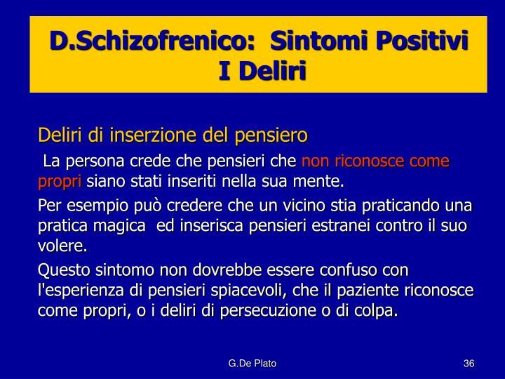 D.Schizofrenico:  Sintomi Positivi