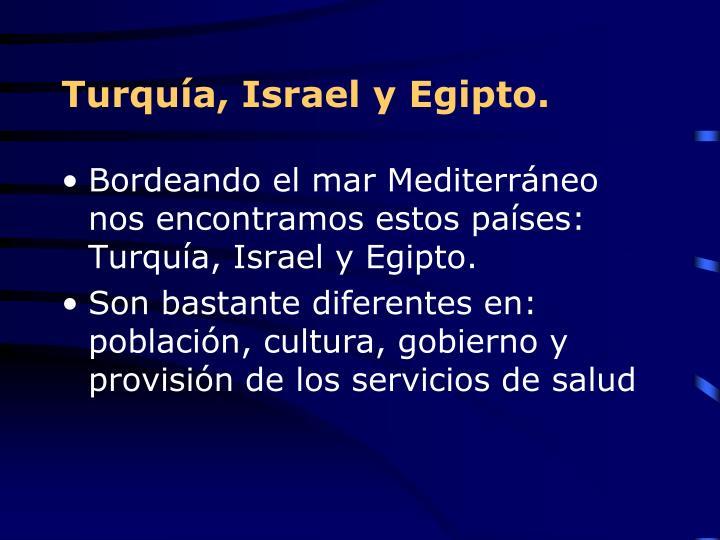 Turquía, Israel y Egipto.