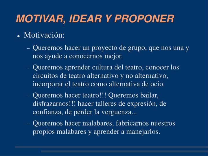 MOTIVAR, IDEAR Y PROPONER