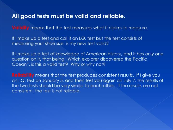All good tests must be valid and reliable.
