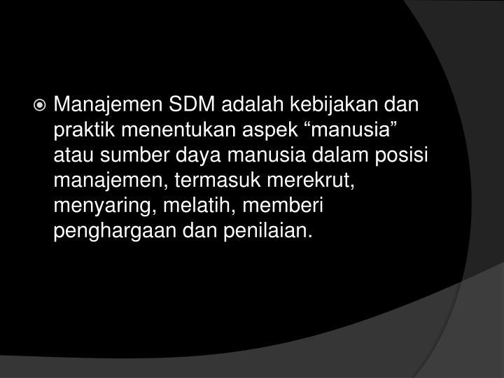 """Manajemen SDM adalah kebijakan dan praktik menentukan aspek """"manusia"""" atau sumber daya manusia dalam posisi manajemen, termasuk merekrut, menyaring, melatih, memberi penghargaan dan penilaian."""