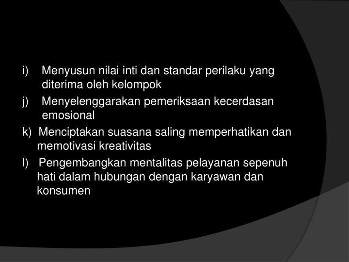 i)    Menyusun nilai inti dan standar perilaku yang diterima oleh kelompok