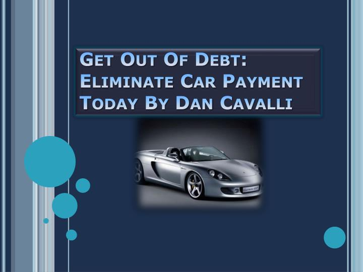 Get out of debt eliminate car payment today by dan cavalli