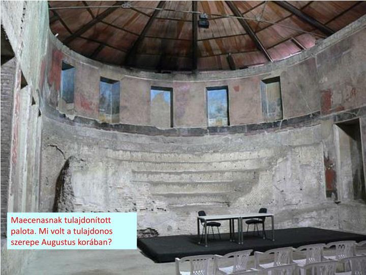 Maecenasnak tulajdonított palota. Mi volt a tulajdonos szerepe Augustus korában?