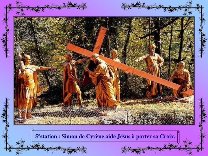 5°station : Simon de Cyrène aide Jésus à porter sa Croix.