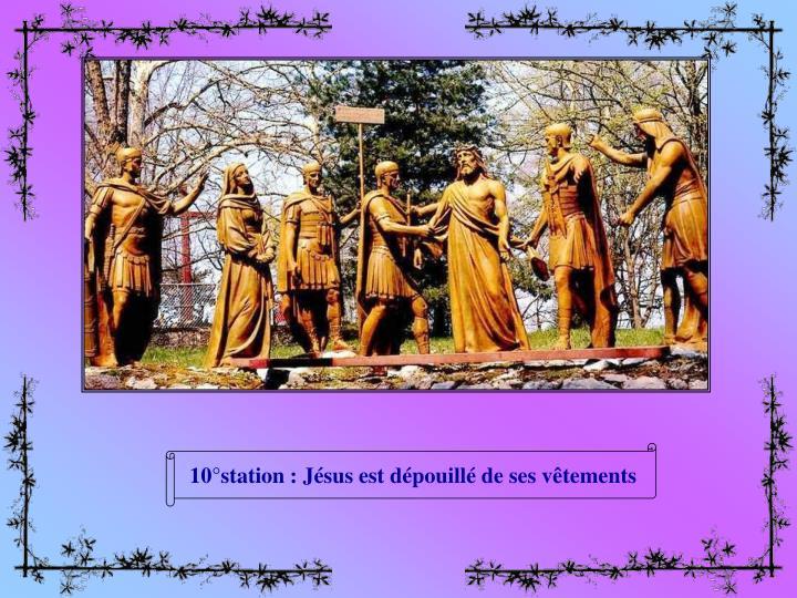 10°station : Jésus est dépouillé de ses vêtements