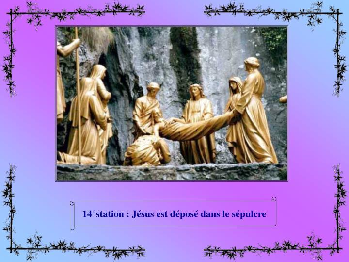 14°station : Jésus est déposé dans le sépulcre