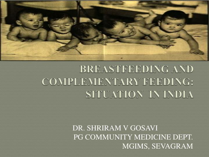 BREASTFEEDING AND COMPLEMENTARY FEEDING: SITUATION  IN INDIA