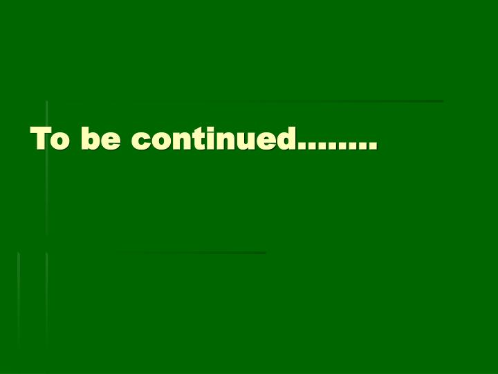 To be continued……..