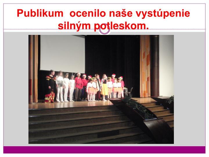 Publikum  ocenilo naše vystúpenie silným potleskom.