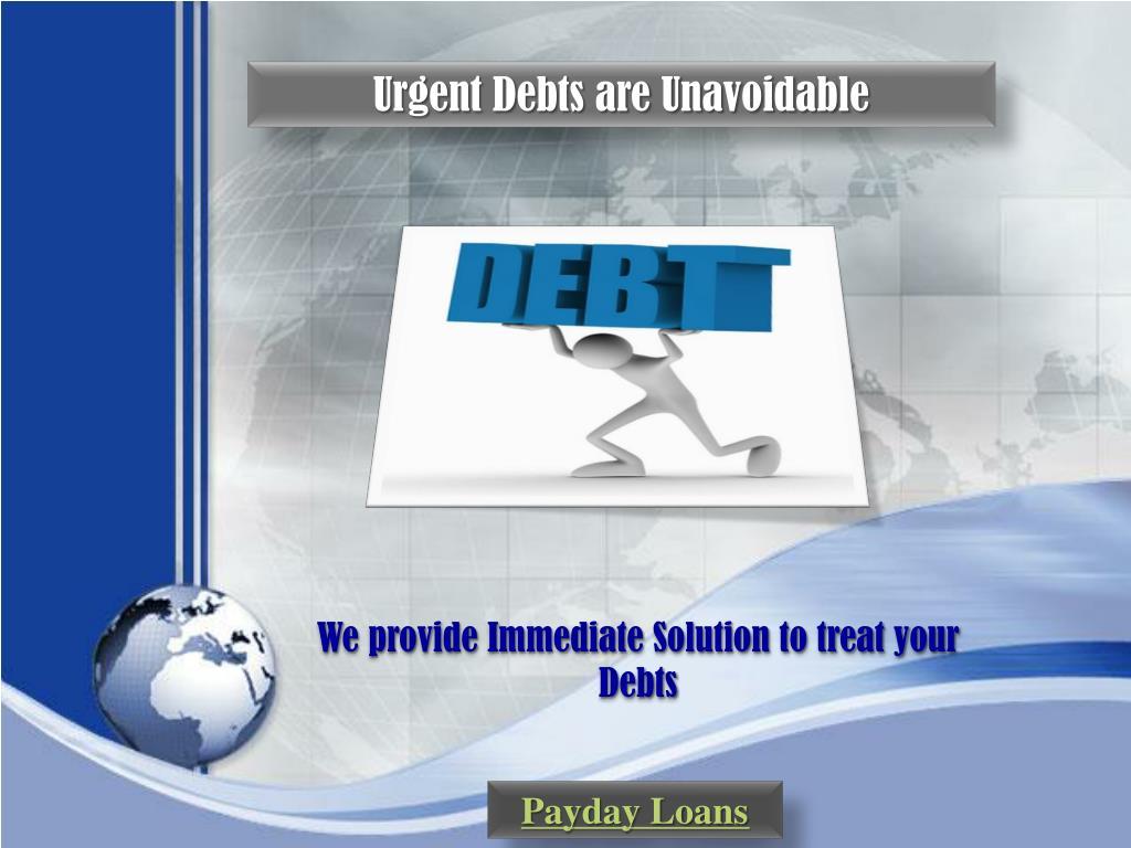 Urgent Debts are Unavoidable