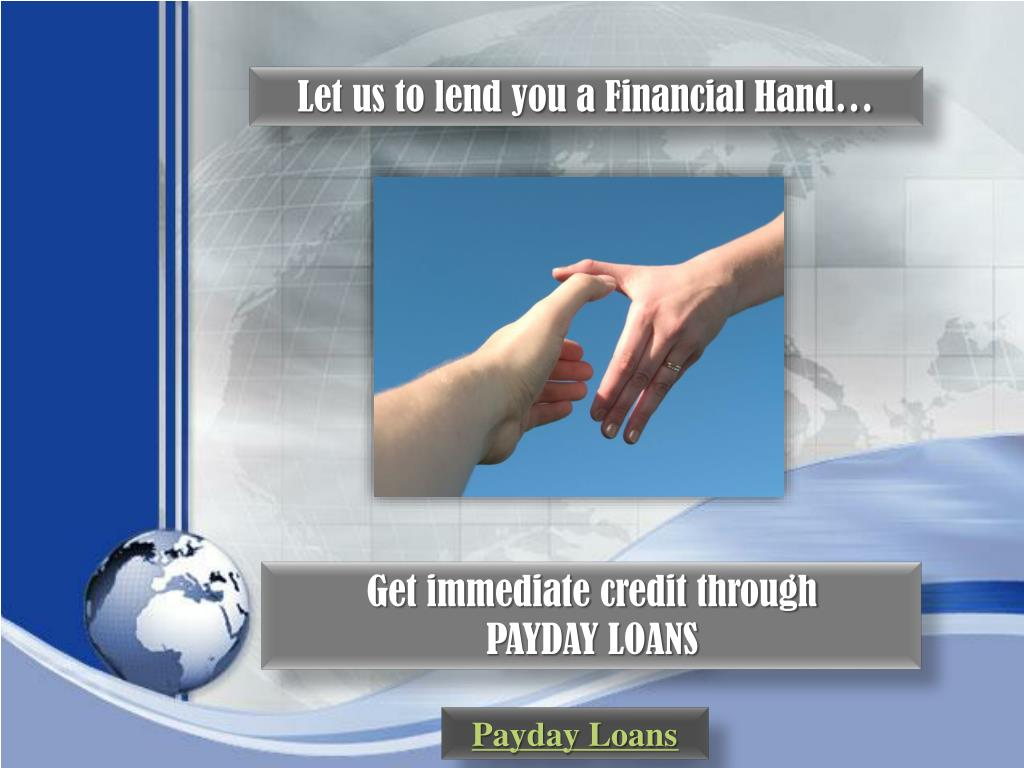 Let us to lend you a Financial Hand…
