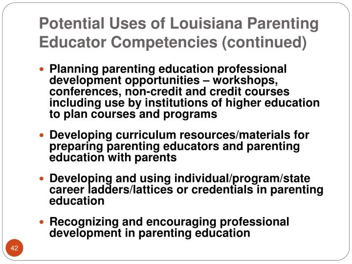 Potential Uses of Louisiana Parenting Educator Competencies (continued)