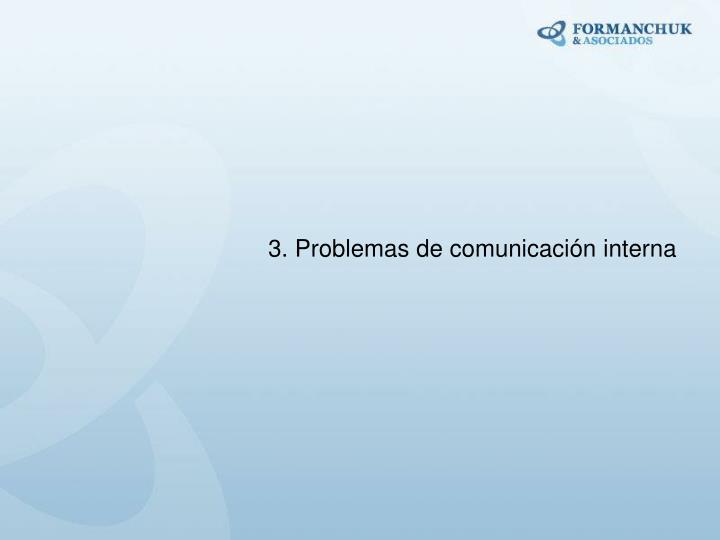 3. Problemas de comunicación interna