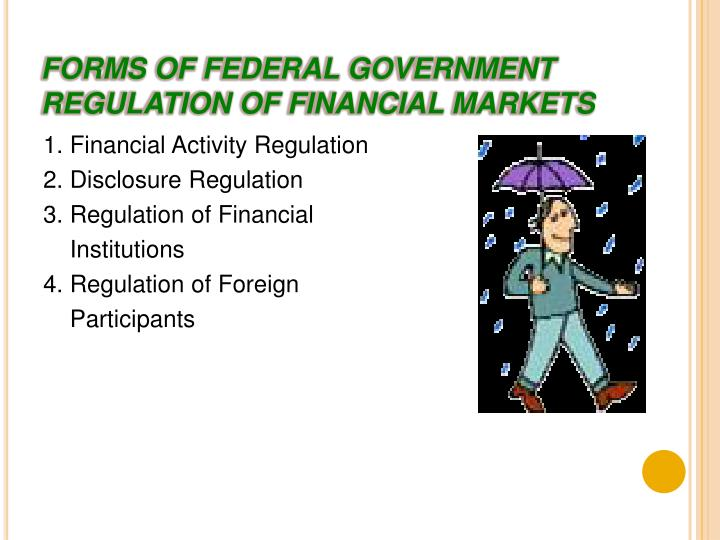 FORMS OF FEDERAL GOVERNMENT REGULATION OF FINANCIAL MARKETS