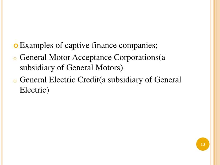 Examples of captive finance companies;