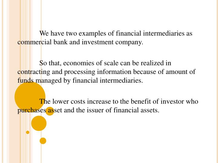 We have two examples of financial intermediaries as commercial bank and investment company.
