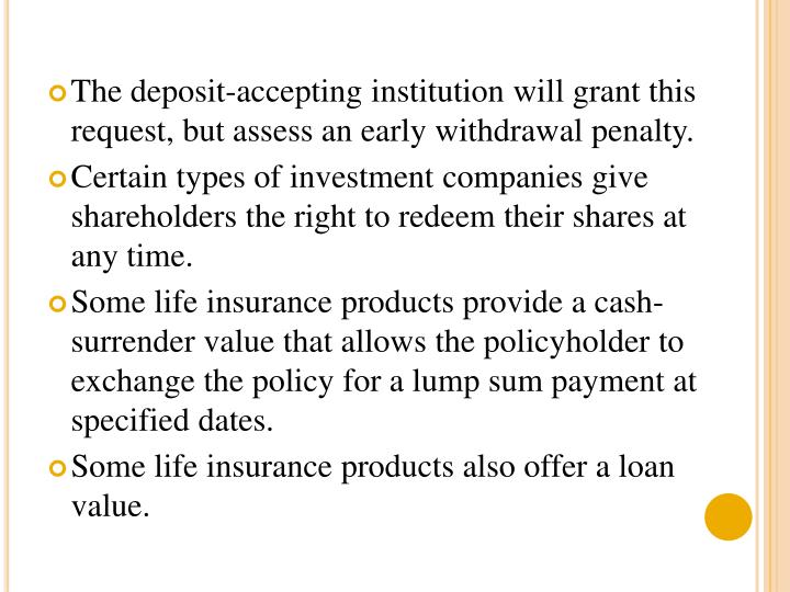 The deposit-accepting institution will grant this request, but assess an early withdrawal penalty.