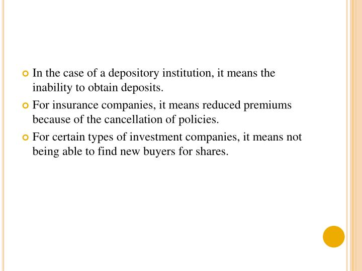 In the case of a depository institution, it means the inability to obtain deposits.