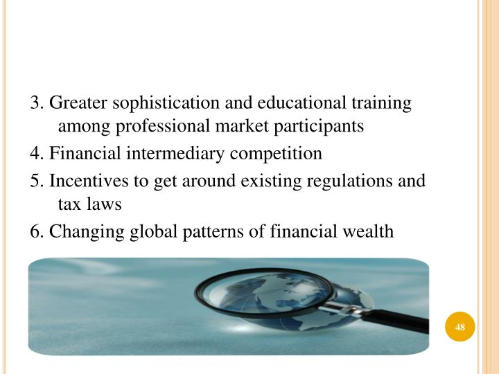 3. Greater sophistication and educational training among professional market participants