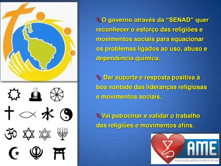 """O governo através da """"SENAD"""" quer reconhecer o esforço das religiões e movimentos sociais para equacionar os problemas ligados ao uso, abuso e dependência química."""