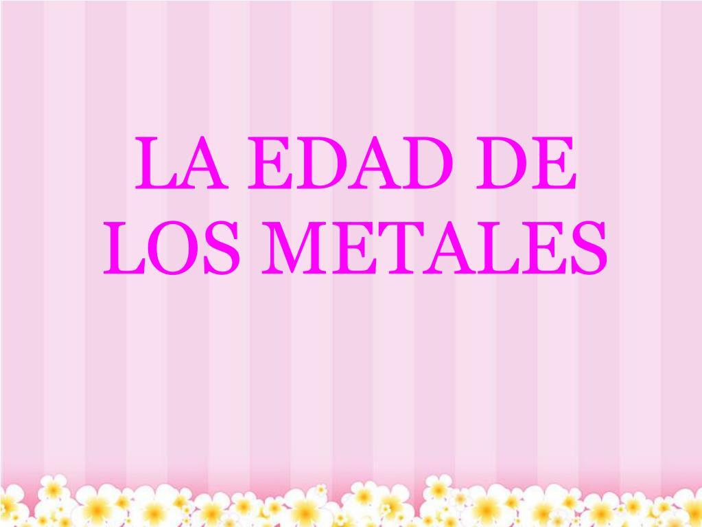 LA EDAD DE LOS METALES