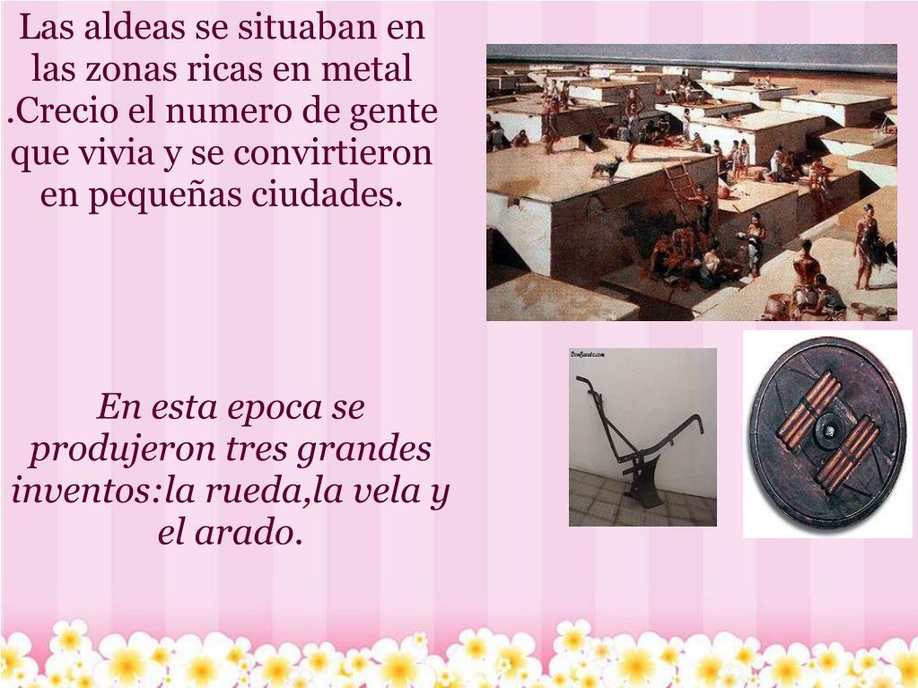 Las aldeas se situaban en las zonas ricas en metal .Crecio el numero de gente que vivia y se convirtieron en pequeñas ciudades.