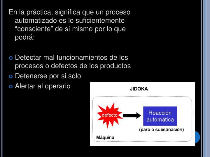 """En la práctica, significa que un proceso automatizado es lo suficientemente """"consciente"""" de sí mismo por lo que podrá:"""