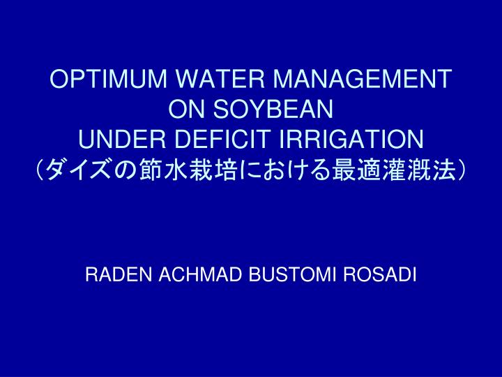 OPTIMUM WATER MANAGEMENT              ON SOYBEAN                              UNDER DEFICIT IRRIGATION