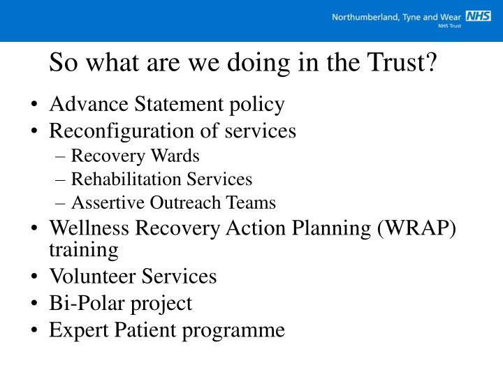 So what are we doing in the Trust?