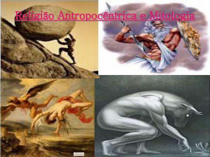 Religião Antropocêntrica e Mitologia