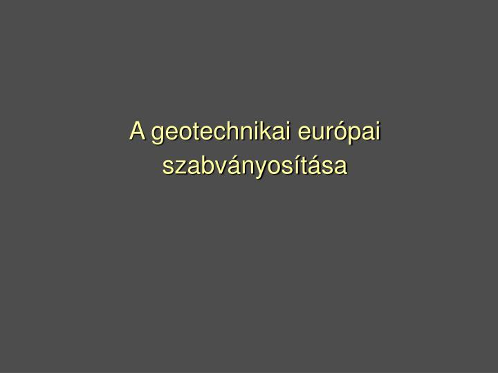 A geotechnikai európai szabványosítása