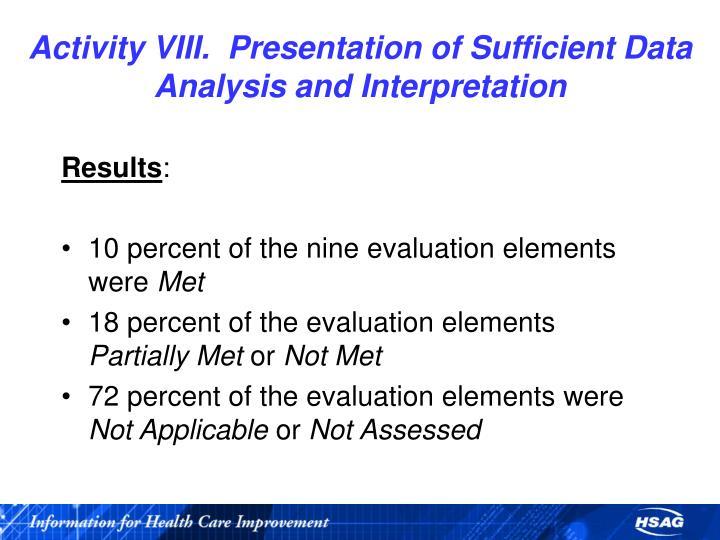 Activity VIII.  Presentation of Sufficient Data Analysis and Interpretation