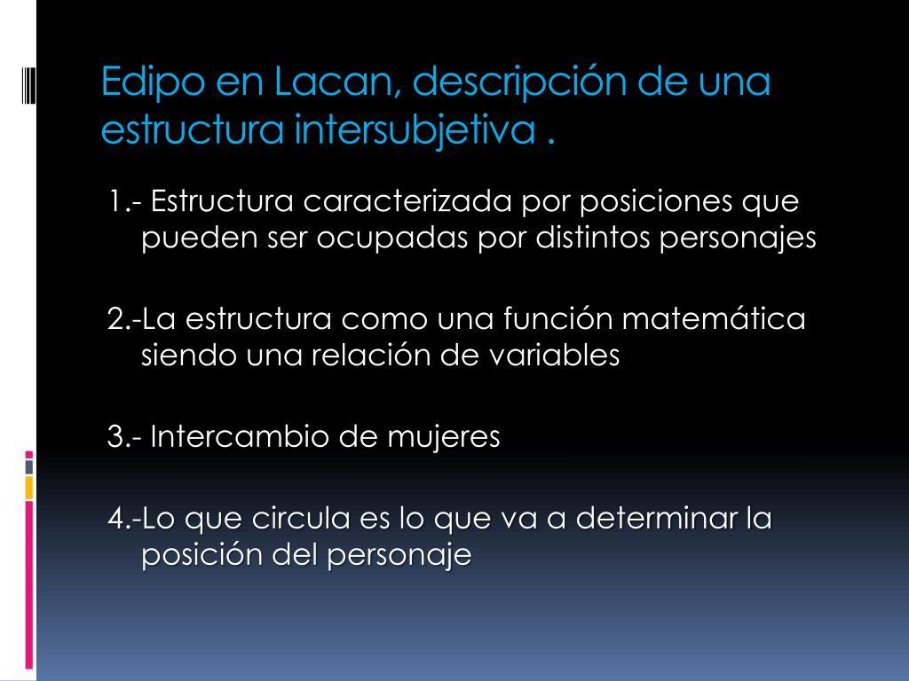 Edipo en Lacan, descripción de una estructura intersubjetiva .