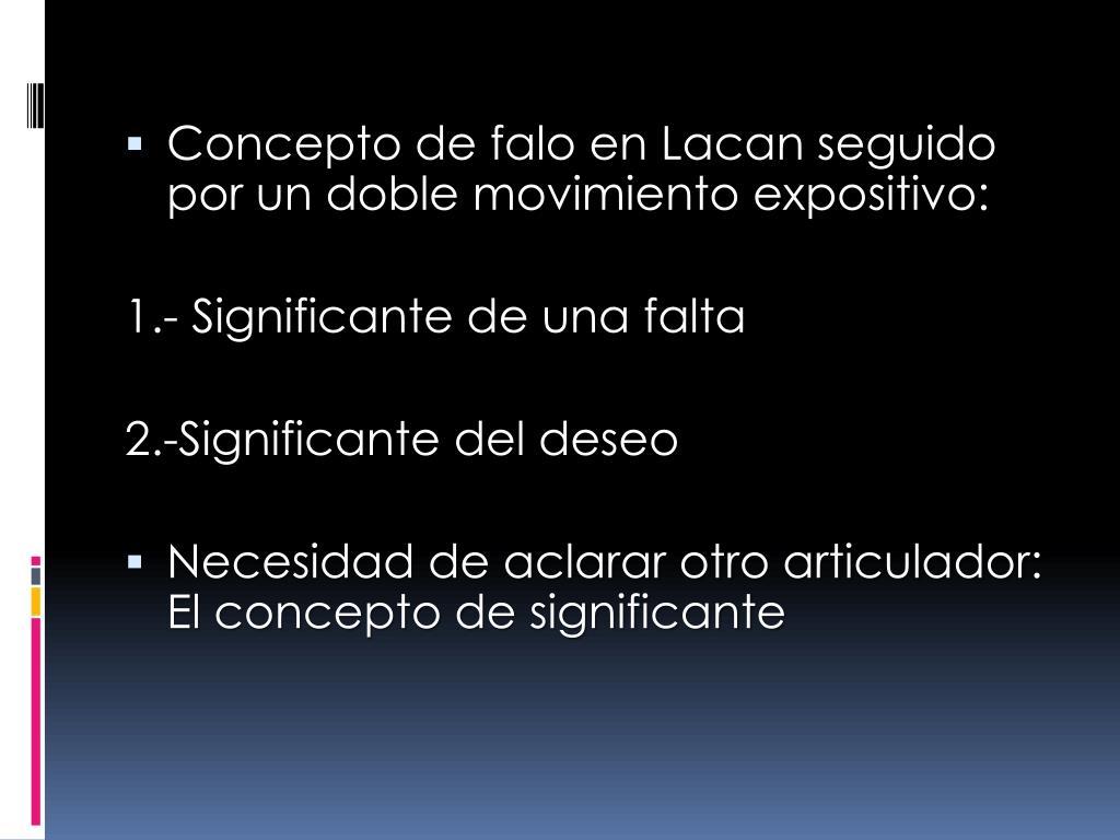 Concepto de falo en Lacan seguido por un doble movimiento expositivo: