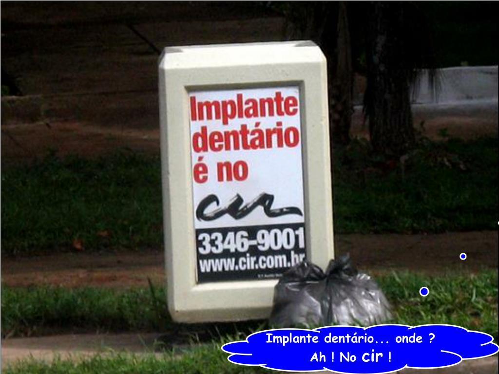 Implante dentário... onde ?