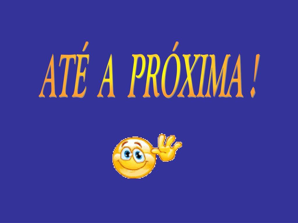 ATÉ  A  PRÓXIMA !