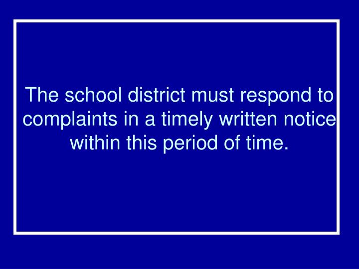 The school district must respond to complaints in a timely written notice within this period of time.