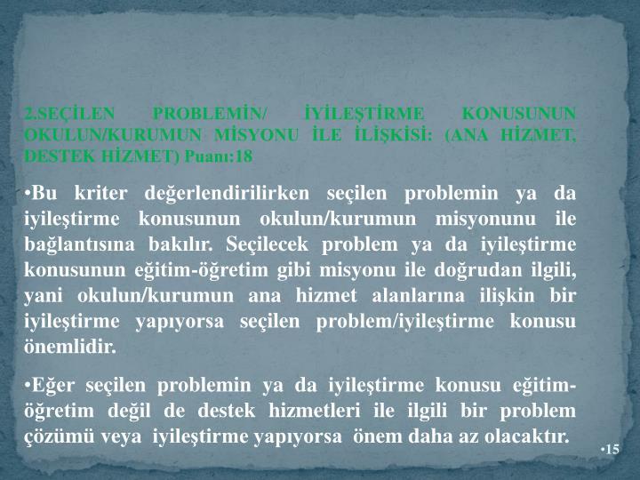 2.SEÇİLEN PROBLEMİN/ İYİLEŞTİRME KONUSUNUN OKULUN/KURUMUN MİSYONU İLE İLİŞKİSİ: (ANA HİZMET, DESTEK HİZMET) Puanı:18