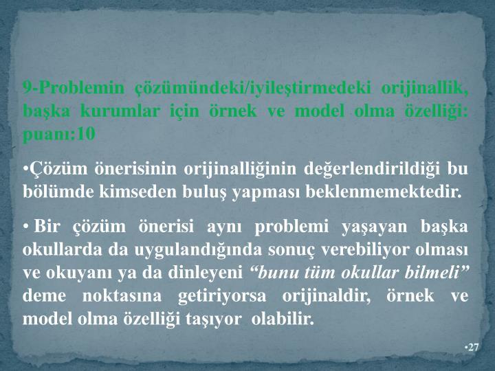 9-Problemin çözümündeki/iyileştirmedeki orijinallik, başka kurumlar için örnek ve model olma özelliği: puanı:10