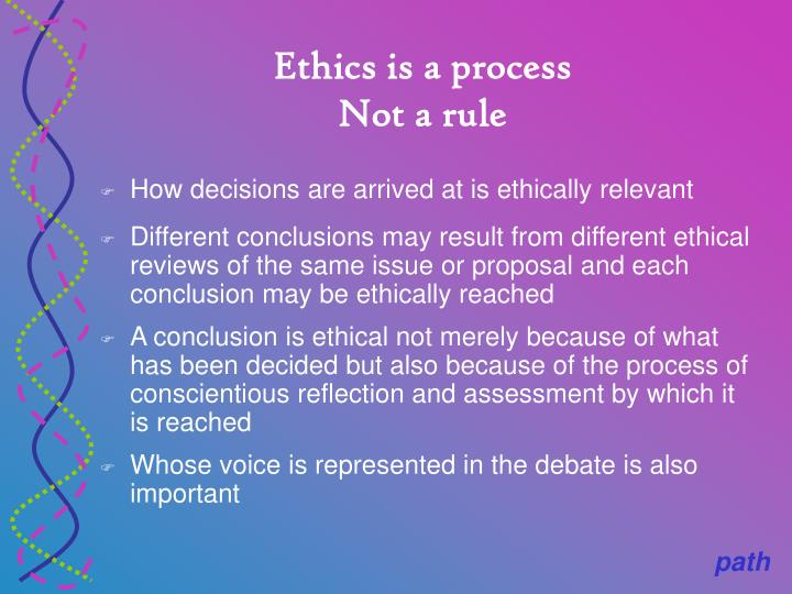 Ethics is a process