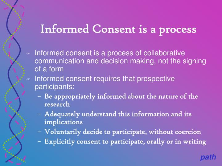 Informed Consent is a process